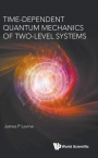 Time-dependent Quantum Mechanics Of Two-level Systems - ISBN 9789813272583