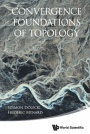 Convergence Foundations Of Topology - ISBN 9789814571524