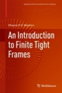 An Introduction to Finite Tight Frames - ISBN 9780817648145