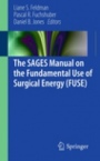 The SAGES Manual on the Fundamental Use of Surgical Energy (FUSE) - ISBN 9781461420736