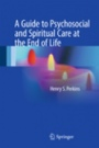 A Guide to Psychosocial and Spiritual Care at the End of Life - ISBN 9781493968022