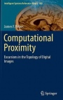 Computational Proximity: Excursions in the Topology of Digital Images - ISBN 9783319302607