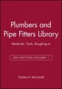 Plumbers and Pipe Fitters Library, Volume 1: Materials, Tools, Roughing–In - ISBN 9780025829114