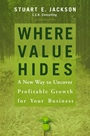 Where Value Hides: A New Way to Uncover Profitable Growth For Your Business - ISBN 9780470009208