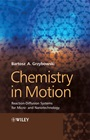 Chemistry in Motion: Reaction–Diffusion Systems for Micro– and Nanotechnology - ISBN 9780470030431