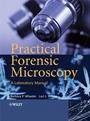 Practical Forensic Microscopy: A Laboratory Manual - ISBN 9780470031766