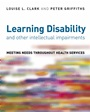 Learning Disability and other Intellectual Impairments: Meeting Needs Throughout Health Services - ISBN 9780470034712