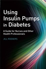 Using Insulin Pumps in Diabetes: A Guide for Nurses and Other Health Professionals - ISBN 9780470059258