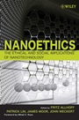 Nanoethics: The Ethical and Social Implications of Nanotechnology - ISBN 9780470084175