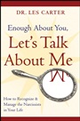 Enough About You, Lets Talk About Me: How to Recognize and Manage the Narcissists in Your Life - ISBN 9780470185148