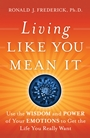 Living Like You Mean It: Use the Wisdom and Power of Your Emotions to Get the Life You Really Want - ISBN 9780470377031