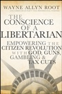 The Conscience of a Libertarian: Empowering the Citizen Revolution with God, Guns, Gold and Tax Cuts - ISBN 9780470452653