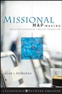 Missional Map–Making: Skills for Leading in Times of Transition - ISBN 9780470486726