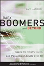 Baby Boomers and Beyond: Tapping the Ministry Talents and Passions of Adults over 50 - ISBN 9780470500798