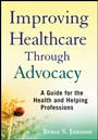 Improving Healthcare Through Advocacy: A Guide for the Health and Helping Professions - ISBN 9780470505298