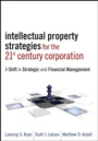 Intellectual Property Strategies for the 21st Century Corporation: A Shift in Strategic and Financial Management - ISBN 9780470601754