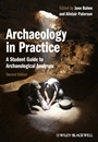 Archaeology in Practice: A Student Guide to Archaeological Analyses - ISBN 9780470657164