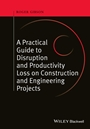 A Practical Guide to Disruption and Productivity Loss on Construction and Engineering Projects - ISBN 9780470657430