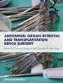 Abdominal Organ Retrieval and Transplantation Bench Surgery - ISBN 9780470657867