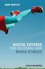 Digital Futures for Cultural and Media Studies - ISBN 9780470671009