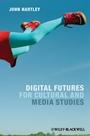 Digital Futures for Cultural and Media Studies - ISBN 9780470671009