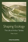 Shaping Ecology: The Life of Arthur Tansley - ISBN 9780470671542