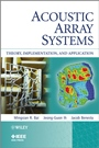 Acoustic Array Systems: Theory, Implementation, and Application - ISBN 9780470827239