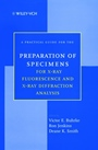 A Practical Guide for the Preparation of Specimens for X–Ray Fluorescence and X–Ray Diffraction Analysis - ISBN 9780471194583