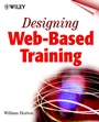 Designing Web–Based Training: How to Teach Anyone Anything Anywhere Anytime - ISBN 9780471356141