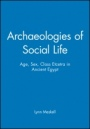 Archaeologies of Social Life: Age, Sex, Class Etcetra in Ancient Egypt - ISBN 9780631212997