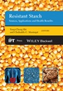 Resistant Starch: Sources, Applications and Health Benefits - ISBN 9780813809519