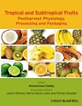 Tropical and Subtropical Fruits: Postharvest Physiology, Processing and Packaging - ISBN 9780813811420