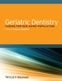 Geriatric Dentistry: Caring for Our Aging Population - ISBN 9781118300169