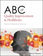 ABC of Quality Improvement in Healthcare - ISBN 9781119565321