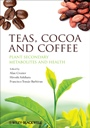 Teas, Cocoa and Coffee: Plant Secondary Metabolites and Health - ISBN 9781444334418