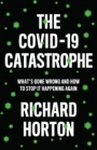 The COVID-19 Catastrophe: Whats Gone Wrong and How to Stop It Happening Again - ISBN 9781509546466