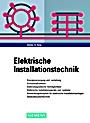 Elektrische Installationstechnik: Energieversorgung und –verteilung, Schutzmaβnahmen, Elektromagnetische Verträglichkeit, Elektrische Installationsgeräte und –systeme, Anwendungsbeispiele für - ISBN 9